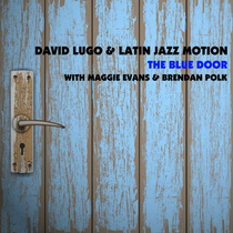 The Blue Door (with Maggie Evans & Brendan Polk) by David Lugo & Latin Jazz Motion