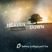 Heaven Come Down by College Park Live