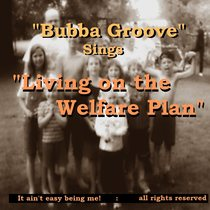Living on the Welfare Plan by Bubba Groove