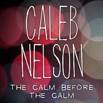 The Calm Before the Calm by Caleb Nelson
