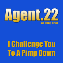 I Challenge You to a Pimp Down by Agent.22