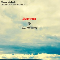Justified by Your Hearing by Duncan Katende