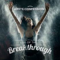 God of the Breakthrough by Amy's Confession