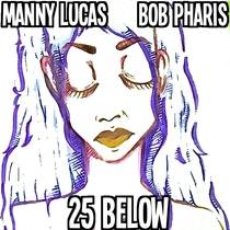 25 Below by Manny Lucas & Bob Pharis