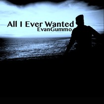 All I Ever Wanted by EvanGummo