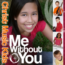 Me Without You by Christ Music Kids