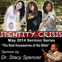 The Real Housewives of the Bible (Proverbs 31:10-12; 27-31) by Dr. Stacy Spencer