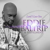 Lord I Love You by Eddie Baltrip & Fulfillment