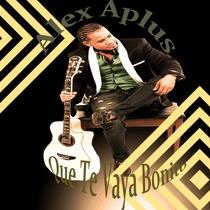 Que Te Vaya Bonito by Alex Aplus