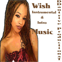 Wish Instrumental & Intro Music by Desiree Dautrive