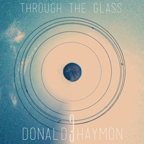 Through the Glass by Donald Haymon III