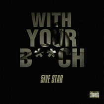 With Your B**ch / With Your Chick by 5ive Star