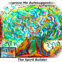 Improve Me Autosuggestion (The Spirit Builder) by Better Self
