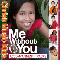Me Without You (Accompaniment Tracks) by Christ Music Kids