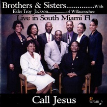 Call Jesus (with Elder Troy Jackson) [Live in South Miami, FL] by Brothers & Sisters
