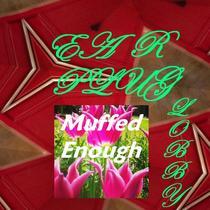 Muffed Enough by Ear Plug Lobby
