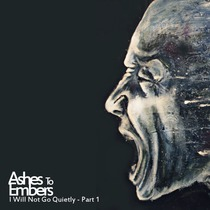 I Will Not Go Quietly, Pt. 1 by Ashes to Embers