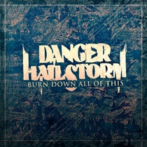 Burn Down All of This by Danger Hailstorm