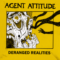 Deranged Realities by Agent Attitude