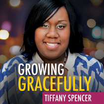 Growing Gracefully by Tiffany Spencer