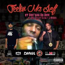 Feelin Ma Self (feat. Mr. Silky Slim & J. Diggs) by Doe'sha Da Don