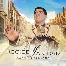 Recibe Sanidad by Aaron Orellana