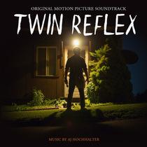 Twin Reflex (Original Motion Picture Soundtrack) by AJ Hochhalter