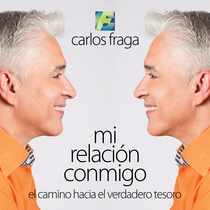 Mi relación conmigo (El camino hacia el verdadero tesoro) by Carlos Fraga