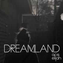 Dreamland by Ace Elijah