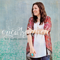 You Alone Are God by Erica Boutwell