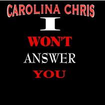 I Won't Answer You by Carolina Chris