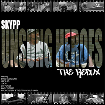 Unsung Heroes (feat. Staci McCrackin, Lee' A Ro, Joon, Zay Foggs, Zach Thomas, Rodney Stepp & The Steppin' Out Band) [The Redux Version] by Skypp