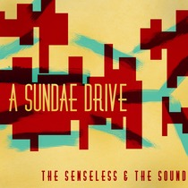 The Sensless & the Sound by A Sundae Drive