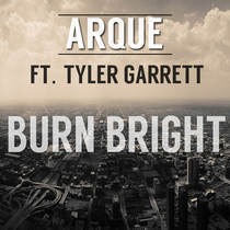 Burn Bright (feat. Tyler Garrett) by Arque