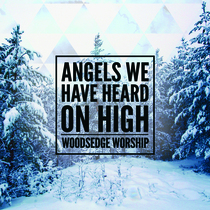 Angels We Have Heard On High (Our God Has Come for Us) by WoodsEdge Worship