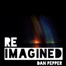 Re-Imagined by Dan Pepper