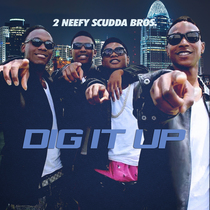Dig It Up by 2 Neefy Scudda Bros