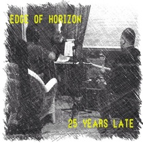 25 Years Late (Home Recordings) by Edge of Horizon