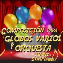 Composición para Globos Varios y Orquesta (Funny Symphony) by Alberto Lozano Álvarez