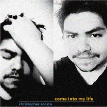Come Into My Life by Christopher Acosta