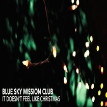 It Doesn't Feel Like Christmas at All by Blue Sky Mission Club