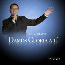 Damos Gloria a Tí (En Vivo) by Erick Bravo