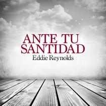 Ante Tu Santidad by Eddie Reynolds