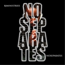 No Separates by BJ Ministries