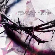 Coronas a Tus Pies by Adoracion & Fuego