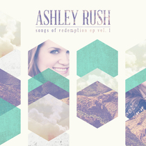 Songs of Redemption, Vol. 1 by Ashley Rush
