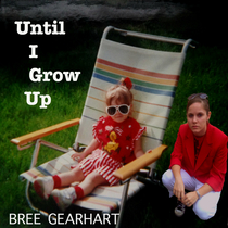 Until I Grow Up by Bree Gearhart