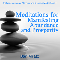 Meditations for Manifesting Abundance and Prosperity by Bart Milatz