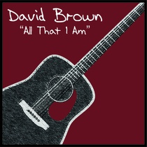 All That I Am by David Brown