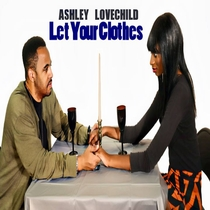 Let Your Clothes by Ashley Lovechild
